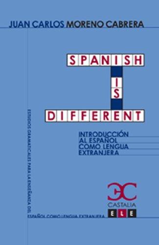 Spanish is different (Estudios Gramaticales para la enseñanza del español como lengua extranjera. ELE) por Juan Carlos Moreno