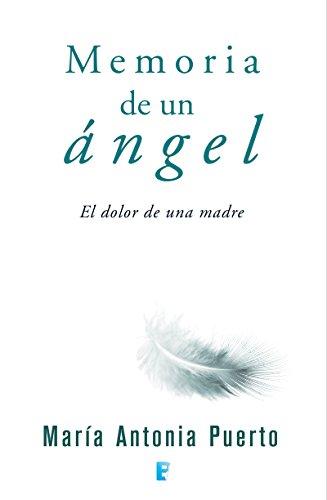 Memoria de un ángel: El dolor de una madre por Maria Antonia Puerto
