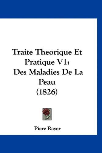 Traite Theorique Et Pratique V1: Des Maladies de La Peau (1826)