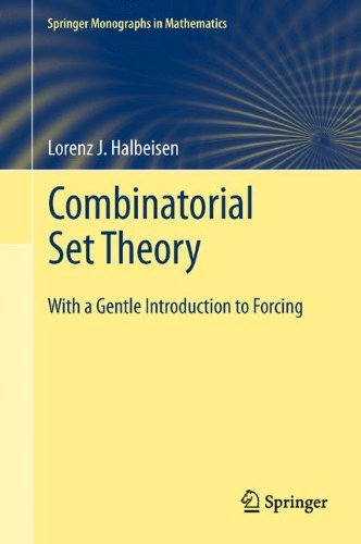Combinatorial Set Theory: With a Gentle Introduction to Forcing (Springer Monographs in Mathematics) by Lorenz J. Halbeisen (2011-11-24)