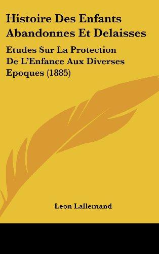 Histoire Des Enfants Abandonnes Et Delaisses: Etudes Sur La Protection de L'Enfance Aux Diverses Epoques (1885)