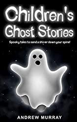 Children's Ghost Stories: Classic spine-chillers by Charles Dickens, Washington Irving and William Shakespeare retold, with ghastly jokes and much more (English Edition)