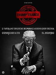 TRUMP TRANCE: gli strani 7 trucchi di persuasione con cui ha conquistato il mondo