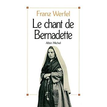 Le Chant de Bernadette: Roman d'une destinée merveilleuse