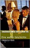 Tagebuch einer erotischen Ehe: Eine wahre Geschichte (German Edition)