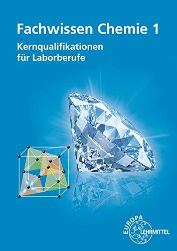Fachwissen Chemie 1: Kernqualifikationen für Laborberufe