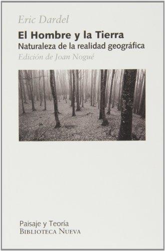 El hombre y la tierra: Naturaleza de la realidad geográfica (PAISAJE Y TEORÍA)