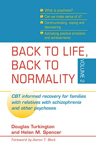 Back to Life, Back to Normality: Volume 2: CBT Informed Recovery for Families with Relatives with Schizophrenia and Other Psychoses