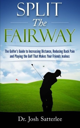 Split the Fairway: The Golfer's Guide to Increasing Distance, Reducing Back Pain and Playing the Golf That Makes Your Friends Jealous by Josh Satterlee (2015-12-04) par Josh Satterlee