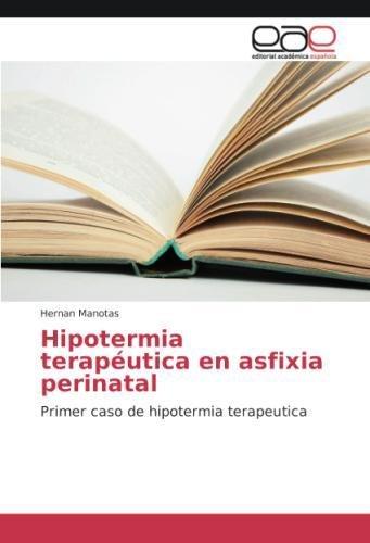 Hipotermia terapéutica en asfixia perinatal: Primer caso de hipotermia terapeutica por Hernan Manotas