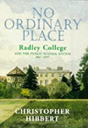 No Ordinary Place : Radley College & the Public School System by Christopher Hibbert (1997-07-10)