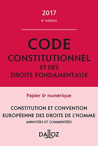Code constitutionnel et des droits fondamentaux 2017, commenté - 6e éd.