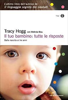 Il tuo bambino: tutte le risposte: Dalla nascita ai tre anni (Italian Edition) par [Hogg, Tracy]