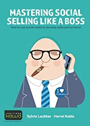 MASTERING SOCIAL SELLING LIKE A BOSS - How to use social media to develop sales performance