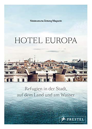 Hotel Europa: Refugien in der Stadt, auf dem Land und am Wasser (In Hotel Einem übernachtung)