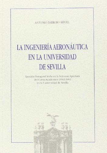 La ingeniería aeronáutica en la Universidad de Sevilla. (Colección Textos Institucionales)