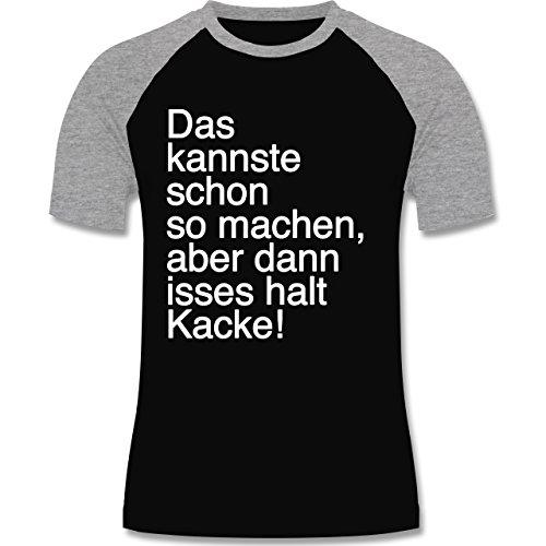 Statement Shirts - Das kannste schon so machen aber dann isses halt kacke - zweifarbiges Baseballshirt für Männer Schwarz/Grau Meliert