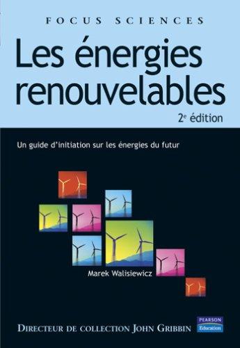 Energies renouvelables - Un guide d'initiation aux énergies du futur