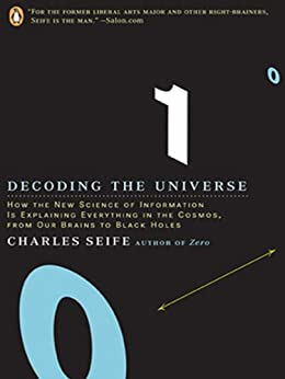 Decoding the Universe: How the New Science of Information Is Explaining Everything in the Cosmos, fromOur Brains to Black Holes: How the New Science of ... r Brains to Black Holes (English Edition) de [Seife, Charles]