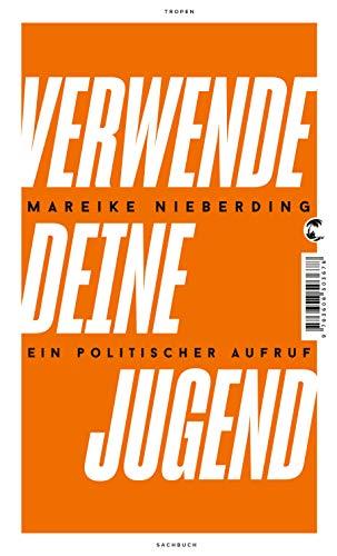 Buchseite und Rezensionen zu 'Verwende deine Jugend: Ein politischer Aufruf' von Mareike Nieberding