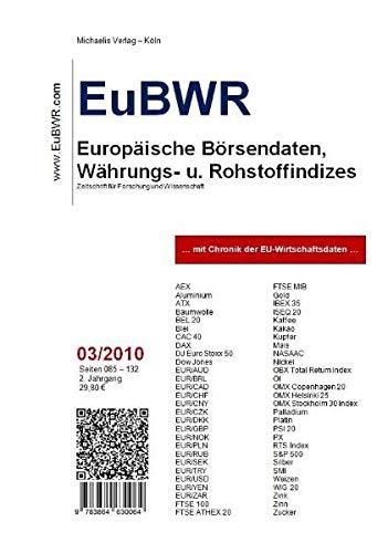 EuBWR März 2010 - Europäische Börsendaten, Währungs- und Rohstoffindizes: mit Chronik der EU-Wirtschaftsdaten (EuBWR - Europäische Börsendaten, ... mit Chronik der EU-Wirtschaftsdaten) -