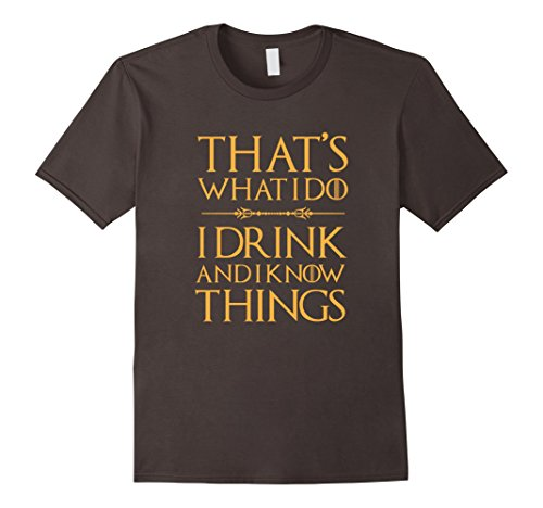 That's What I Do, I Drink And I Know Things T Shirt Drinking
