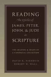 Reading the Epistles of James, Peter, John & Jude as Scripture: The Shaping and Shape of a Canonical Collection