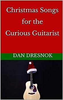 Christmas Songs for the Curious Guitarist (English Edition) di [Dresnok, Dan]
