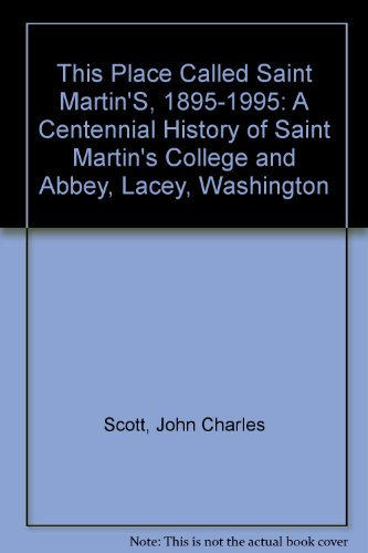 This Place Called Saint Martin'S, 1895-1995: A Centennial History of Saint Martin's College and Abbey, Lacey, Washington