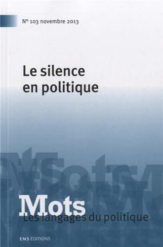 Mots. les Langages du Politique, N 103/2013. le Silence en Politique