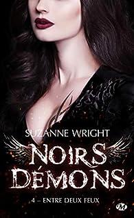 Noirs démons, tome 4 : Entre deux feux par Suzanne Wright