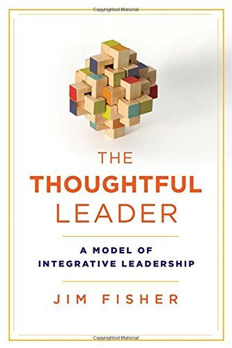 The Thoughtful Leader: A Model of Integrative Leadership (Rotman-UTP Publishing) by Jim Fisher (2016-07-07)