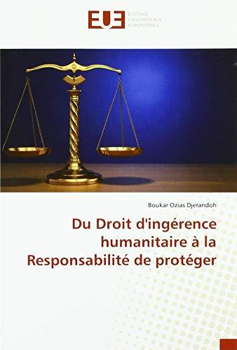 Du Droit d'ingérence humanitaire à la Responsabilité de protéger par  Boukar Djerandoh