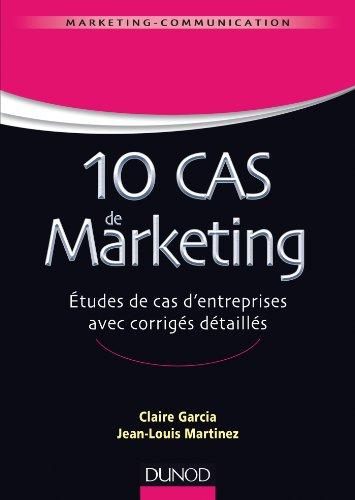 10 cas de Marketing - Etudes de cas d'entreprises avec corrigés détaillés