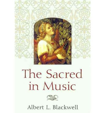 [(The Sacred in Music )] [Author: Albert L Blackwell] [Feb-2000]