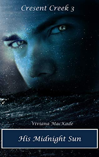 His Midnight Sun (Crescent Creek Book 3) by Viviana MacKade