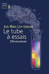 Le tube à essais - Effervesciences par Jean-Marc Lévy-Leblond
