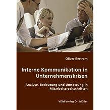Interne Kommunikation in Unternehmenskrisen: Analyse, Bedeutung und Umsetzung in Mitarbeiterzeitschriften