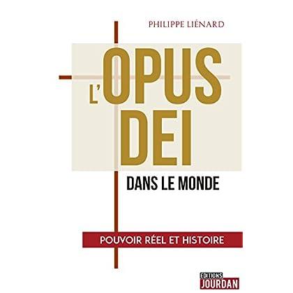 L'Opus Dei dans le monde: Pouvoir réel et histoire