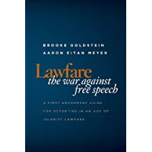 Lawfare: The War Against Free Speech: A First Amendment Guide for Reporting in an Age of Islamist Lawfare (English Edition)