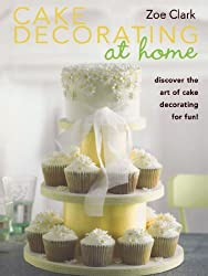 Cake Decorating at Home by Zoe Clark (2010-10-01)
