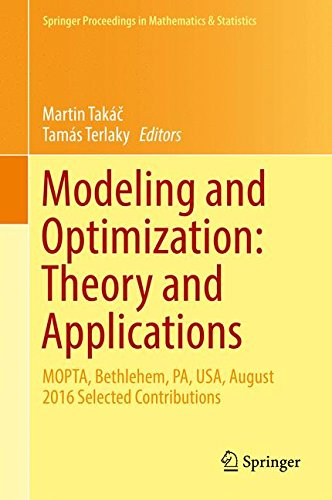 Modeling and Optimization: Theory and Applications : MOPTA, Bethlehem, PA, USA, August 2016 Selected Contributions (Springer Proceedings in Mathematics & Statistics)