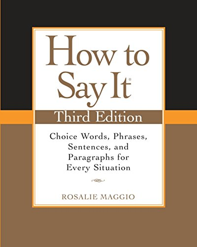 How to Say It: Choice Words, Phrases, Sentences, and Paragraphs for Every Situation por Rosalie Maggio
