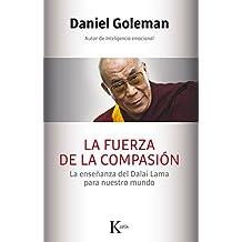 La fuerza de la compasión / A Force for Good: La Enseñanza Del Dalai Lama Para Nuestro Mundo