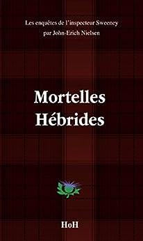 MORTELLES HÉBRIDES (Les enquêtes de l'inspecteur Sweeney t. 11) par [NIELSEN, John-Erich]