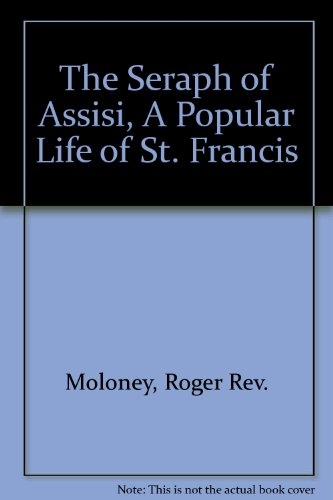 The Seraph of Assisi, A Popular Life of St. Francis