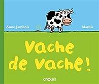Vache de Vache par Anne Jambois