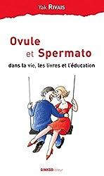 Ovule et Spermato : Dans la vie, les livres et l'éducation