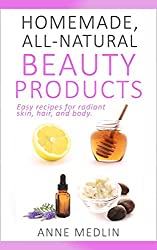 Natural Beauty Made Easy: Natural Beauty Alchemy at Home - Recipes for Skin, Hair, and Health (English Edition)