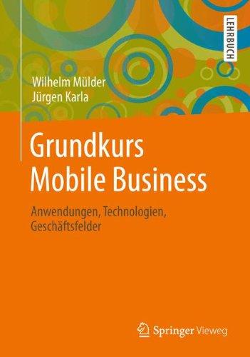 Grundkurs Mobile Business: Anwendungen, Technologien, Geschäftsfelder